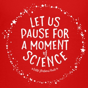 Let Us Pause for a Moment of Science - Kids' Premium T-Shirt