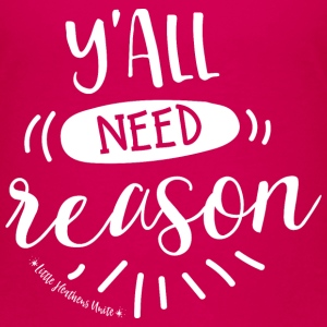 Y'all Need Reason - Toddler Premium T-Shirt