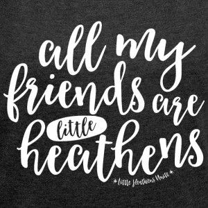 All My Friends are Little Heathens - Women´s Roll Cuff T-Shirt
