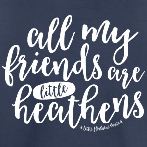 All My Friends are Little Heathens - Toddler Premium T-Shirt