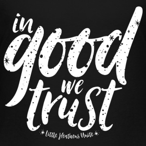 In Good We Trust - Toddler Premium T-Shirt