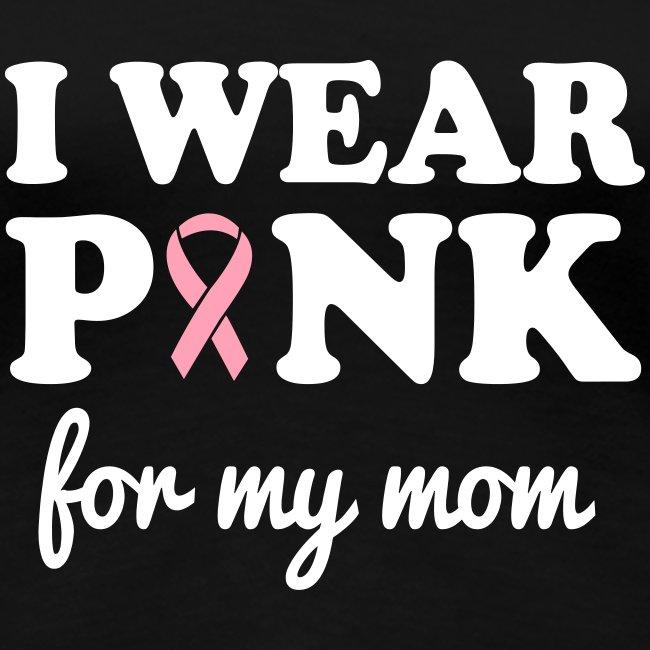 I Wear Pink for my Mom - Black Women