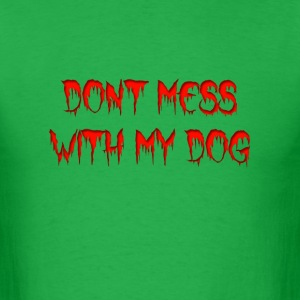 Dont Mess with my dog T-shirt - Men's T-Shirt