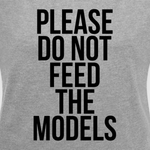 PLEASE DO NOT FEED THE MODELS T-Shirts - Women´s Roll Cuff T-Shirt