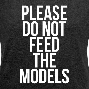 PLEASE DO NOT FEED THE MODELS T-Shirts - Women´s Rolled Sleeve Boxy T-Shirt