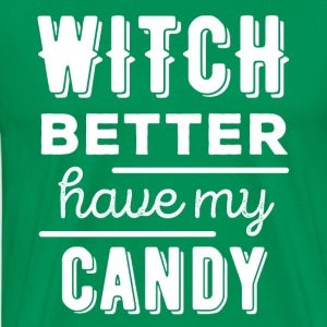 Witch better have my candy Halloween T-shirt T-Shirts - Men's Premium T-Shirt