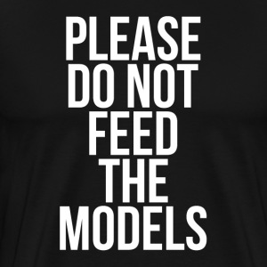 PLEASE DO NOT FEED THE MODELS T-Shirts - Men's Premium T-Shirt