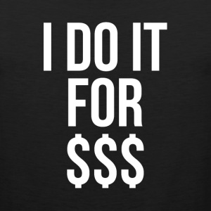 I DO IT FOR MONEY $$$ Sportswear - Men's Premium Tank