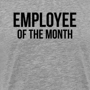 EMPLOYEE OF THE MONTH T-Shirts - Men's Premium T-Shirt