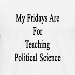 my_fridays_are_for_teaching_political_sc T-Shirts - Men's Premium T-Shirt