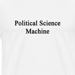 political_science_machine T-Shirts - Men's Premium T-Shirt