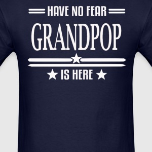 Have No Fear Grandpop Is Here - Men's T-Shirt