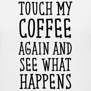 Touch My Coffee Again And See What Happens T-Shirts - Women's V-Neck T-Shirt