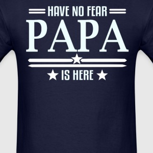 Have No Fear Papa Is Here - Men's T-Shirt