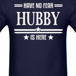 Have No Fear Hubby Is Here - Men's T-Shirt