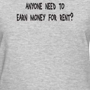 Anyone Need To Earn Money For Rent - Women's T-Shirt