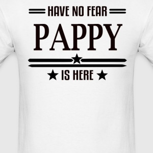 Have No Fear Pappy Is Here - Men's T-Shirt