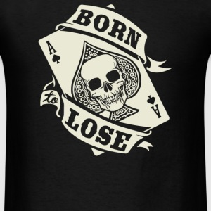 Born To Lose - Men's T-Shirt