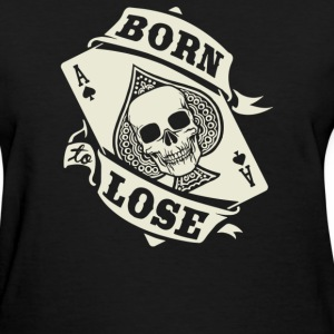 Born To Lose - Women's T-Shirt