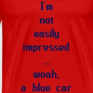 I'm Not Easily Impressed ... Woah, A Blue Car! T-Shirts - Men's Premium T-Shirt