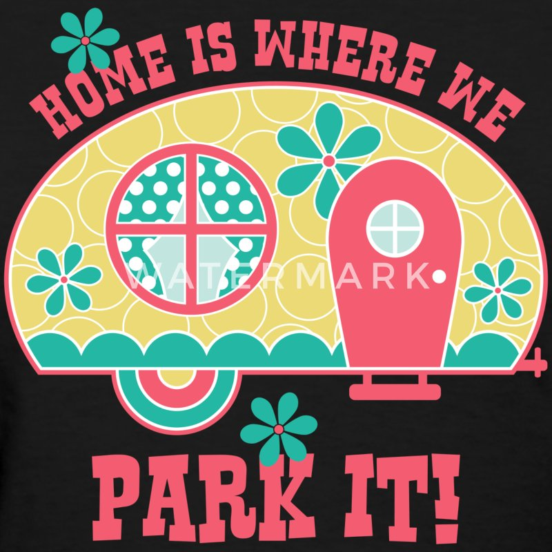 Home Is Where We Park It T-Shirts - Women's T-Shirt