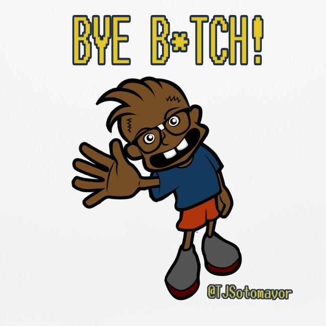 Bye B Tch