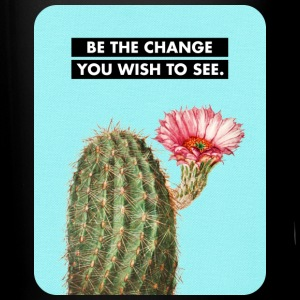 BE THE CHANGE YOU WISH TO SEE - Cactus Flower Mugs & Drinkware - Full Color Mug