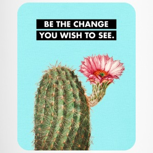 BE THE CHANGE YOU WISH TO SEE. Cactus Flower. Trav - Travel Mug