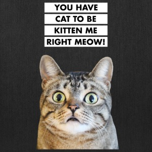 YOU HAVE CAT TO BE KITTEN ME RIGHT MEOW! Funny Cat Bags & backpacks - Tote Bag