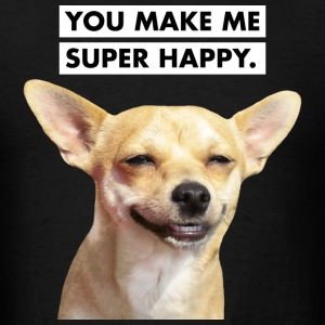 YOU MAKE ME SUPER HAPPY. Smiling Dog T-Shirts - Men's T-Shirt
