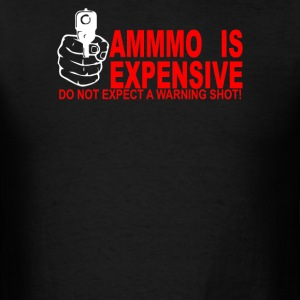 AMMO EXPENSIVE NO WARNING SHOT - Men's T-Shirt
