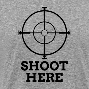 SHOOT HERE SNIPER TARGET RIFLE SCOPE T-Shirts - Men's Premium T-Shirt