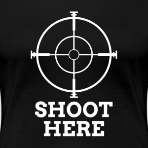 SHOOT HERE SNIPER TARGET RIFLE SCOPE T-Shirts - Women's Premium T-Shirt