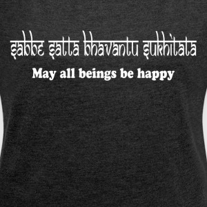 MAY ALL BEINGS BE HAPPY T-Shirts - Women´s Roll Cuff T-Shirt