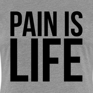 PAIN IS LIFE GYM WORKOUT BOXING MOTIVATION FIGHTER T-Shirts - Women's Premium T-Shirt