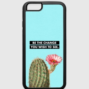 BE THE CHANGE YOU WISH TO SEE - Cactus Flower - iPhone 6/6s Rubber Case
