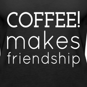 COFFEE MAKES FRIENDSHIP Tanks - Women's Premium Tank Top