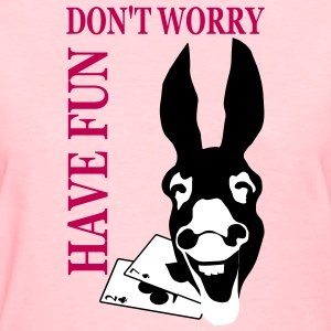 Donk Shirt Dont worry have FUN T-Shirts - Women's T-Shirt
