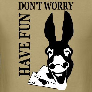 Donk Shirt Dont worry have FUN T-Shirts - Men's T-Shirt