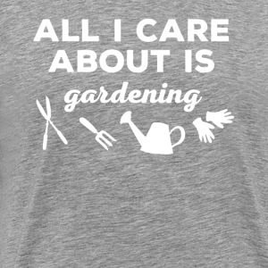 All I care about is Gardening T-shirt T-Shirts - Men's Premium T-Shirt