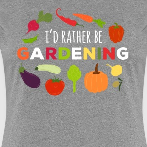 I'd rather be Gardening T-shirt T-Shirts - Women's Premium T-Shirt