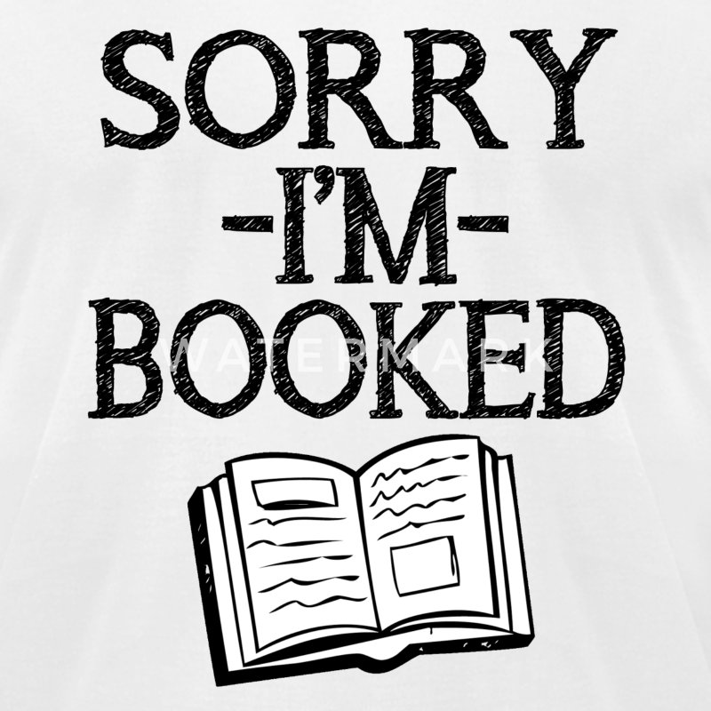 Funny Sorry I'm Booked shirt - Men's T-Shirt by American Apparel