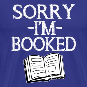 Sorry I'm Booked funny saying shirt  - Men's Premium T-Shirt