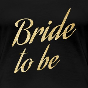 Bride to be women's shirt  - Women's Premium T-Shirt