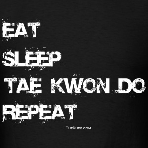 Eat Sleep Tae Kwon Do Repeat - TD - Men's T-Shirt