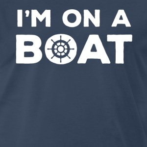 I'm on a Boat Cruising T-shirt T-Shirts - Men's Premium T-Shirt