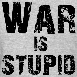 War is Stupid - Women's T-Shirt