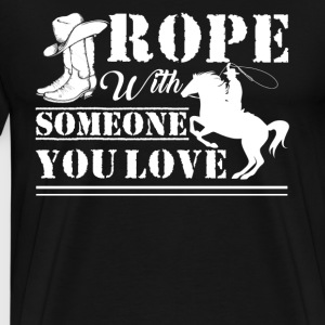 Rope With Someone You Love - Men's Premium T-Shirt