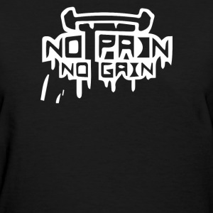 No Pain No Gain - Women's T-Shirt