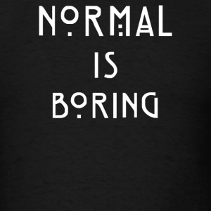 Normal Is Boring - Men's T-Shirt